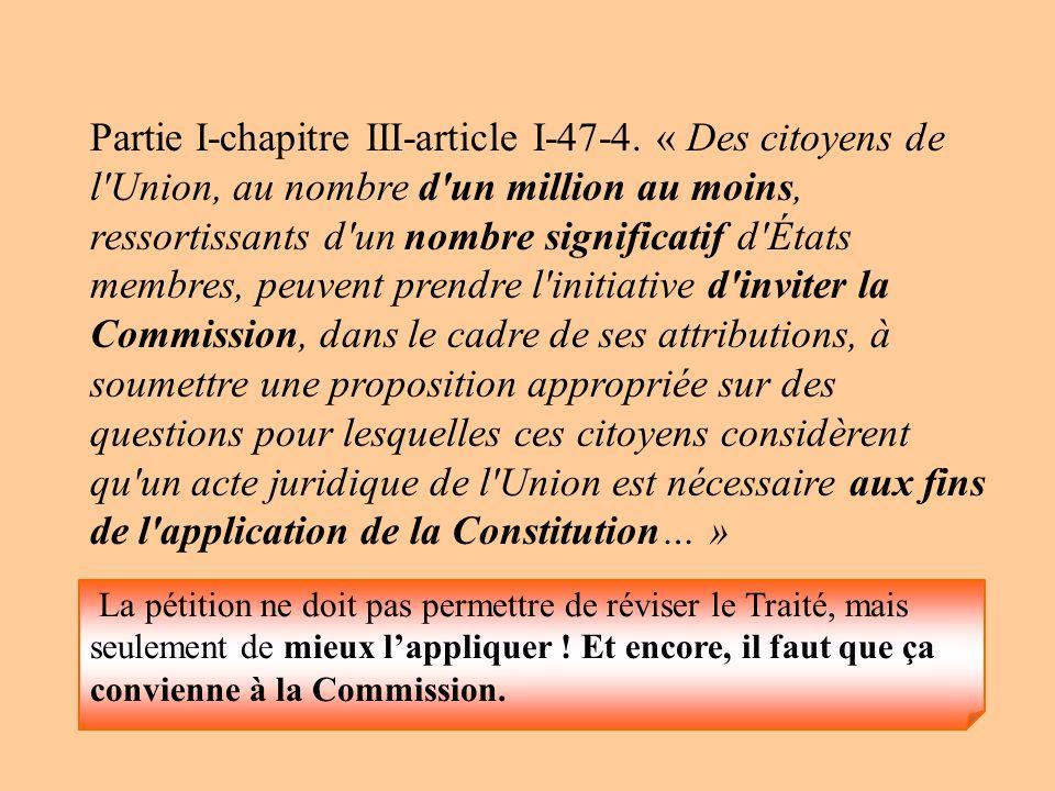 Partie I-chapitre III-article I-47-4. « Des citoyens de l'Union, au nombre d'un million au moins, ressortissants d'un nombre significatif d'États memb