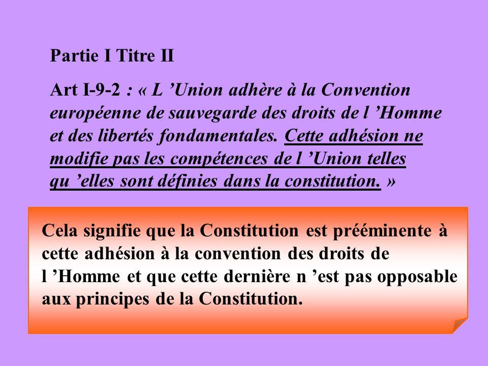 Partie I Titre II Art I-9-2 : « L Union adhère à la Convention européenne de sauvegarde des droits de l Homme et des libertés fondamentales. Cette adh
