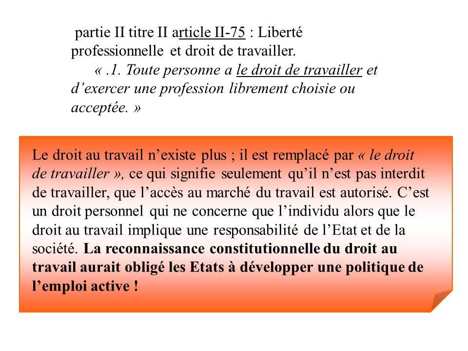partie II titre II article II-75 : Liberté professionnelle et droit de travailler. «.1. Toute personne a le droit de travailler et dexercer une profes
