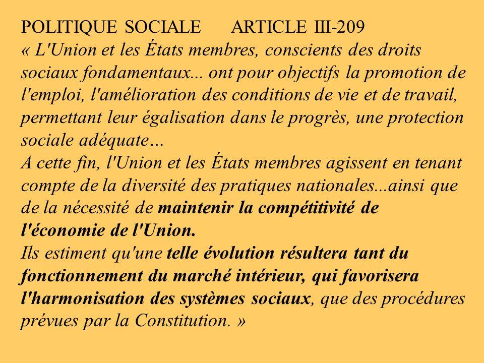 POLITIQUE SOCIALE ARTICLE III-209 « L'Union et les États membres, conscients des droits sociaux fondamentaux... ont pour objectifs la promotion de l'e