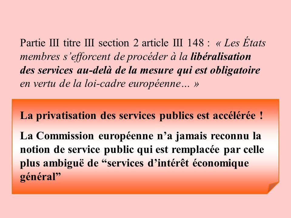 Partie III titre III section 2 article III 148 : « Les États membres sefforcent de procéder à la libéralisation des services au-delà de la mesure qui