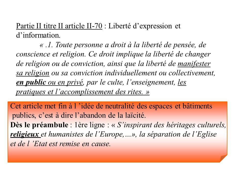 Partie II titre II article II-70 : Liberté dexpression et dinformation. «.1. Toute personne a droit à la liberté de pensée, de conscience et religion.