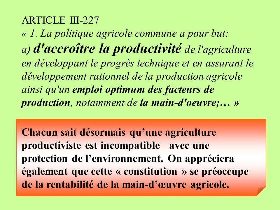 ARTICLE III-227 « 1. La politique agricole commune a pour but: a) d'accroître la productivité de l'agriculture en développant le progrès technique et