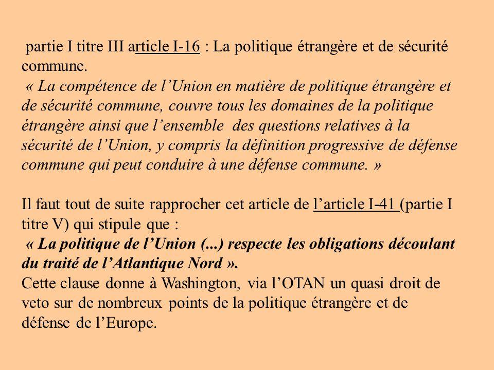 partie I titre III article I-16 : La politique étrangère et de sécurité commune. « La compétence de lUnion en matière de politique étrangère et de séc