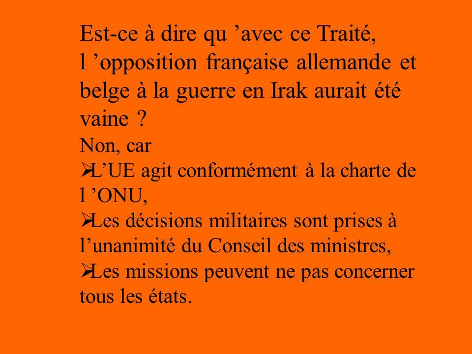 Est-ce à dire qu avec ce Traité, l opposition française allemande et belge à la guerre en Irak aurait été vaine ? Non, car LUE agit conformément à la