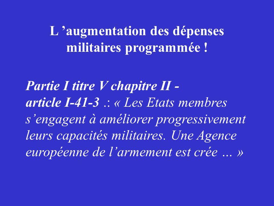 L augmentation des dépenses militaires programmée ! Partie I titre V chapitre II - article I-41-3.: « Les Etats membres sengagent à améliorer progress