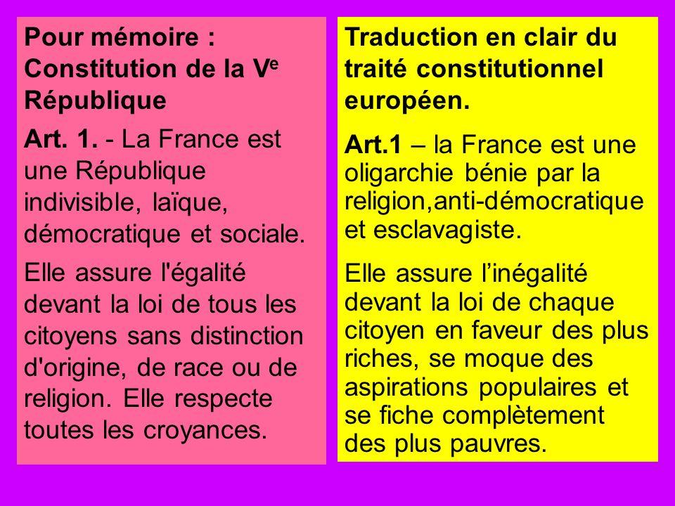 Pour mémoire : Constitution de la V e République Art. 1. - La France est une République indivisible, laïque, démocratique et sociale. Elle assure l'ég
