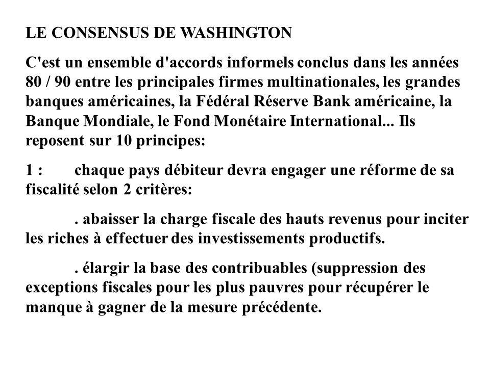 LE CONSENSUS DE WASHINGTON C'est un ensemble d'accords informels conclus dans les années 80 / 90 entre les principales firmes multinationales, les gra