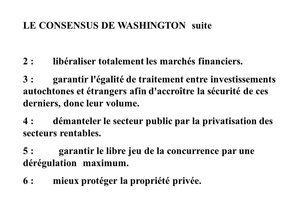 LE CONSENSUS DE WASHINGTON suite 2 : libéraliser totalement les marchés financiers. 3 : garantir l'égalité de traitement entre investissements autocht