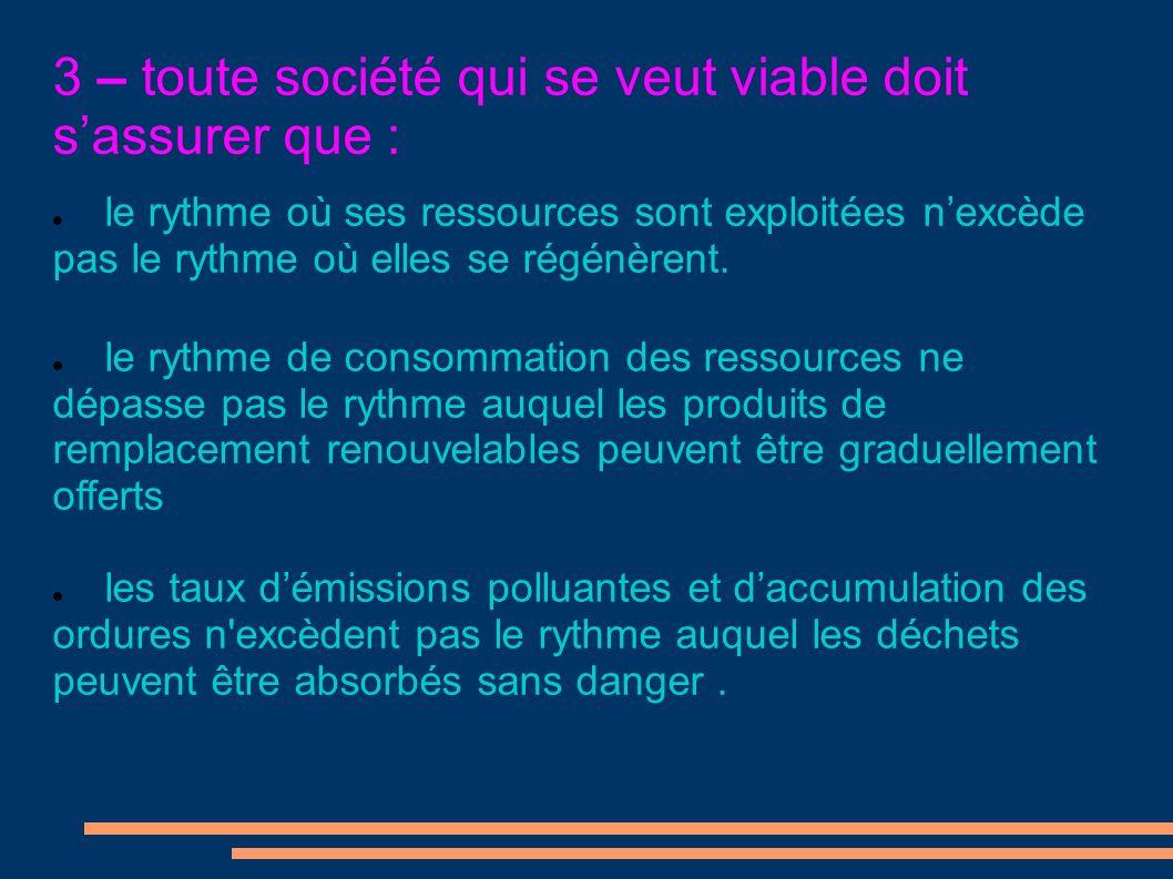 3 – toute société qui se veut viable doit sassurer que : le rythme où ses ressources sont exploitées nexcède pas le rythme où elles se régénèrent.