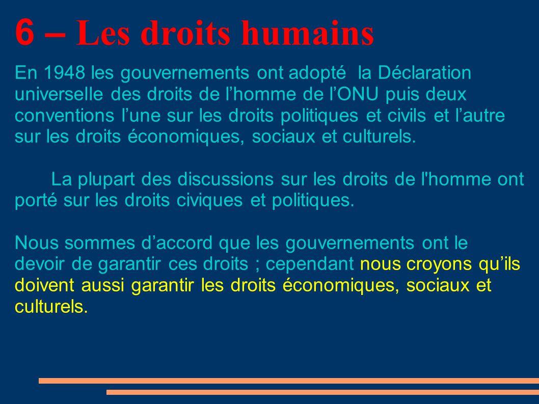 6 – Les droits humains En 1948 les gouvernements ont adopté la Déclaration universelle des droits de lhomme de lONU puis deux conventions lune sur les droits politiques et civils et lautre sur les droits économiques, sociaux et culturels.
