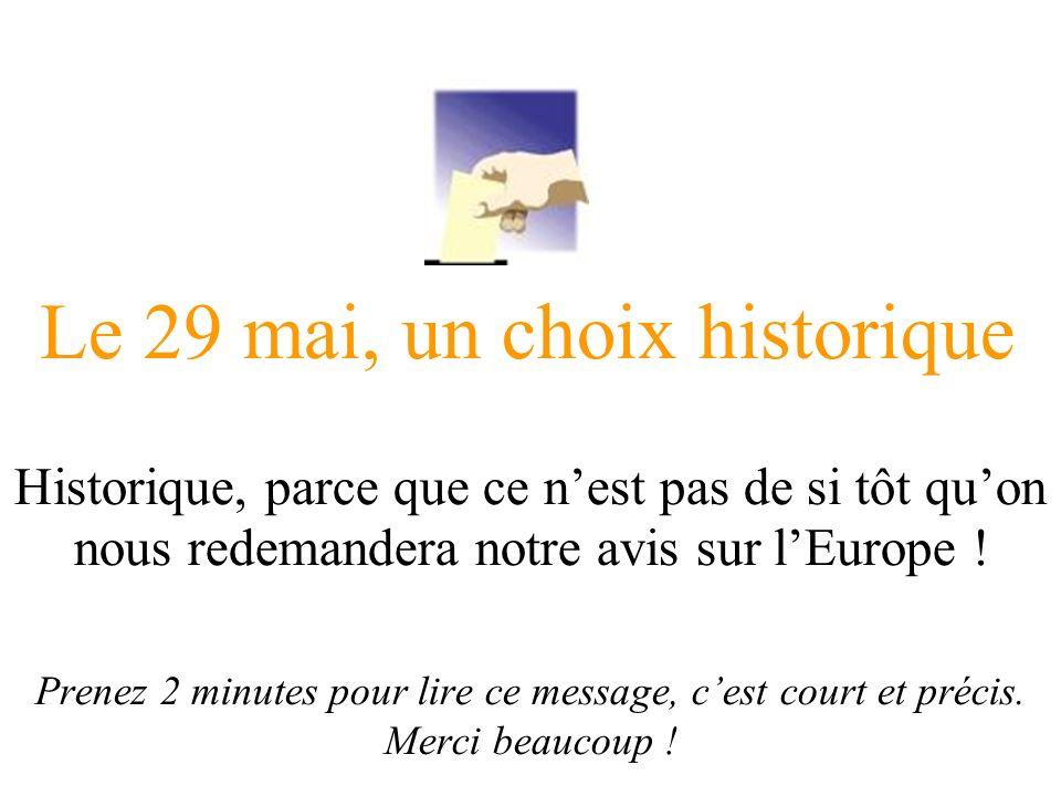 Le 29 mai, un choix historique Historique, parce que ce nest pas de si tôt quon nous redemandera notre avis sur lEurope .