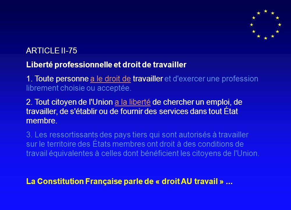 ARTICLE II-75 Liberté professionnelle et droit de travailler 1. Toute personne a le droit de travailler et d'exercer une profession librement choisie