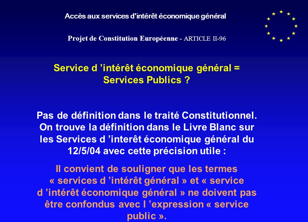 Accès aux services d'intérêt économique général Projet de Constitution Européenne - ARTICLE II-96 Service d intérêt économique général = Services Publ