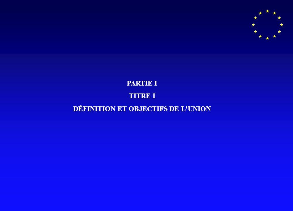 PARTIE I TITRE I DÉFINITION ET OBJECTIFS DE L'UNION