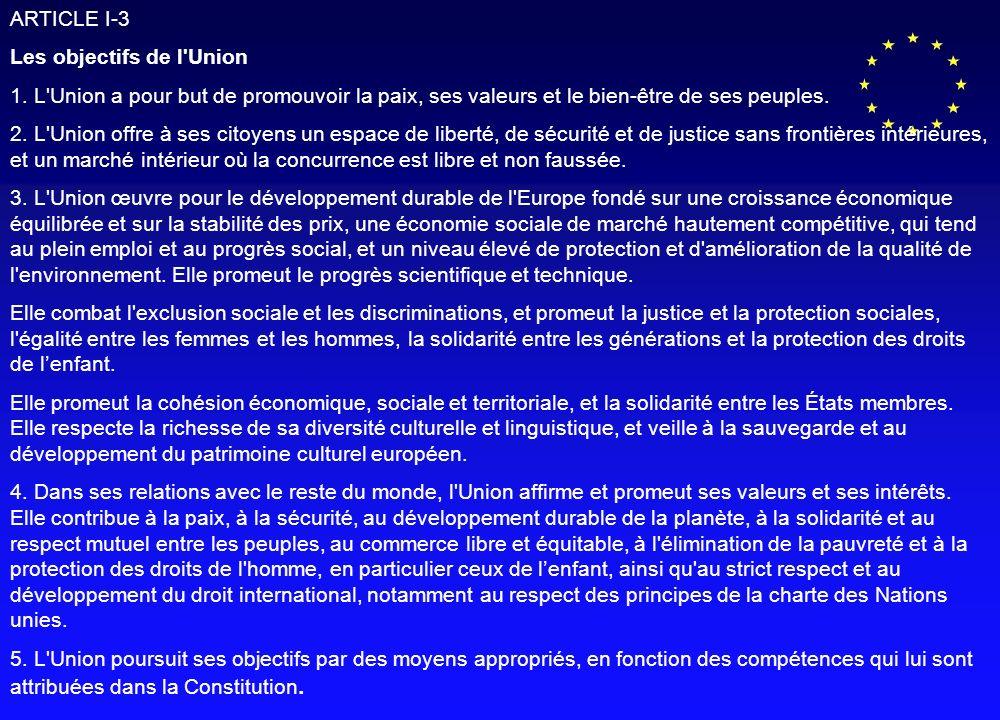 ARTICLE I-3 Les objectifs de l'Union 1. L'Union a pour but de promouvoir la paix, ses valeurs et le bien-être de ses peuples. 2. L'Union offre à ses c