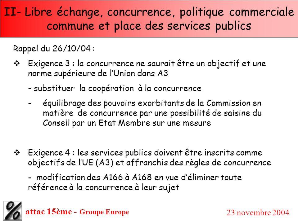 attac 15ème - Groupe Europe 23 novembre 2004 II- Libre échange, concurrence, politique commerciale commune et place des services publics Rappel du 26/