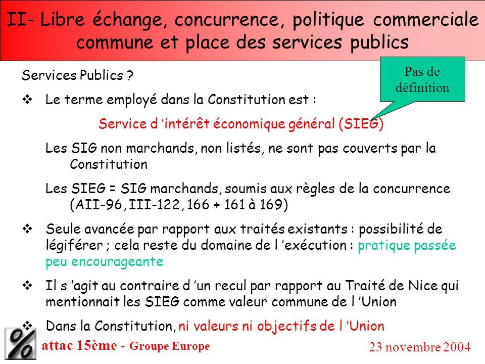 attac 15ème - Groupe Europe 23 novembre 2004 II- Libre échange, concurrence, politique commerciale commune et place des services publics Services Publ