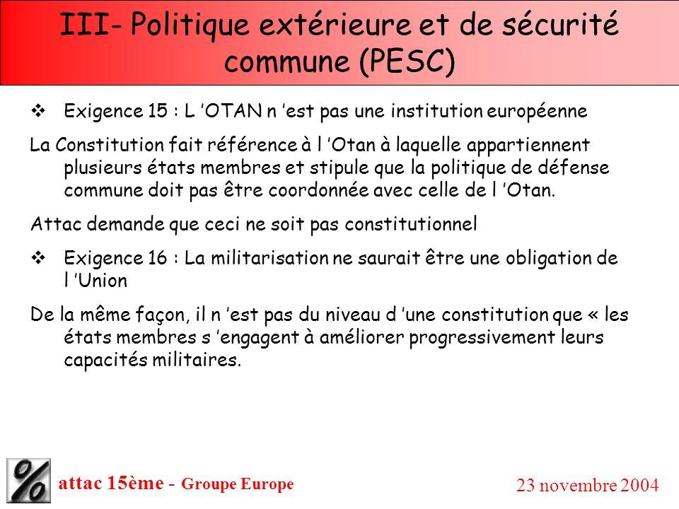 attac 15ème - Groupe Europe 23 novembre 2004 III- Politique extérieure et de sécurité commune (PESC) Exigence 15 : L OTAN n est pas une institution eu
