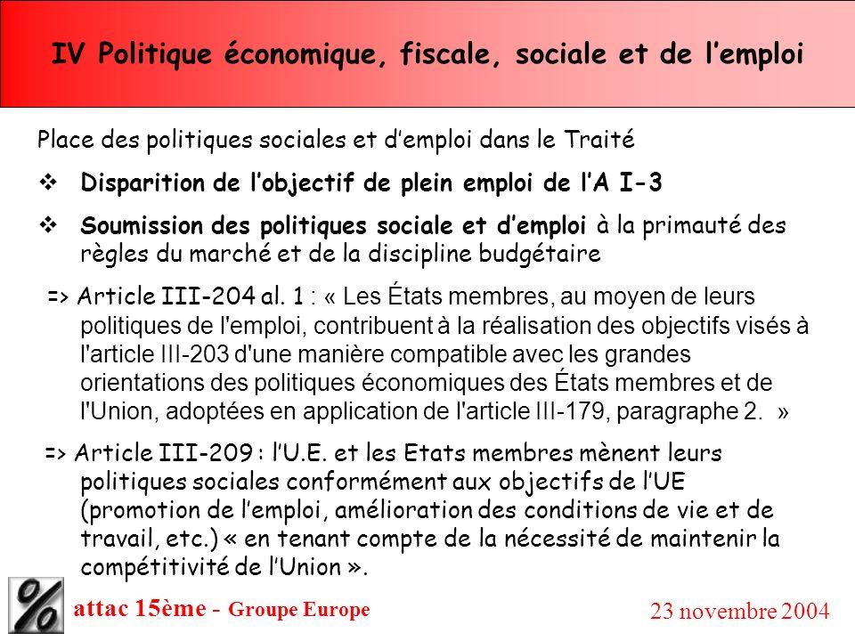 attac 15ème - Groupe Europe 23 novembre 2004 IV Politique économique, fiscale, sociale et de lemploi Place des politiques sociales et demploi dans le