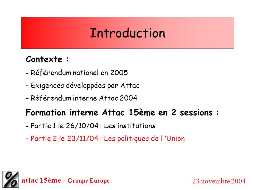 attac 15ème - Groupe Europe 23 novembre 2004 III- Politique extérieure et de sécurité commune (PESC) Exigence 15 : L OTAN n est pas une institution européenne La Constitution fait référence à l Otan à laquelle appartiennent plusieurs états membres et stipule que la politique de défense commune doit pas être coordonnée avec celle de l Otan.