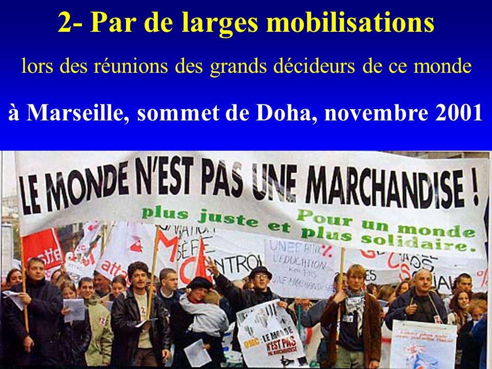 2- Par de larges mobilisations lors des réunions des grands décideurs de ce monde à Marseille, sommet de Doha, novembre 2001