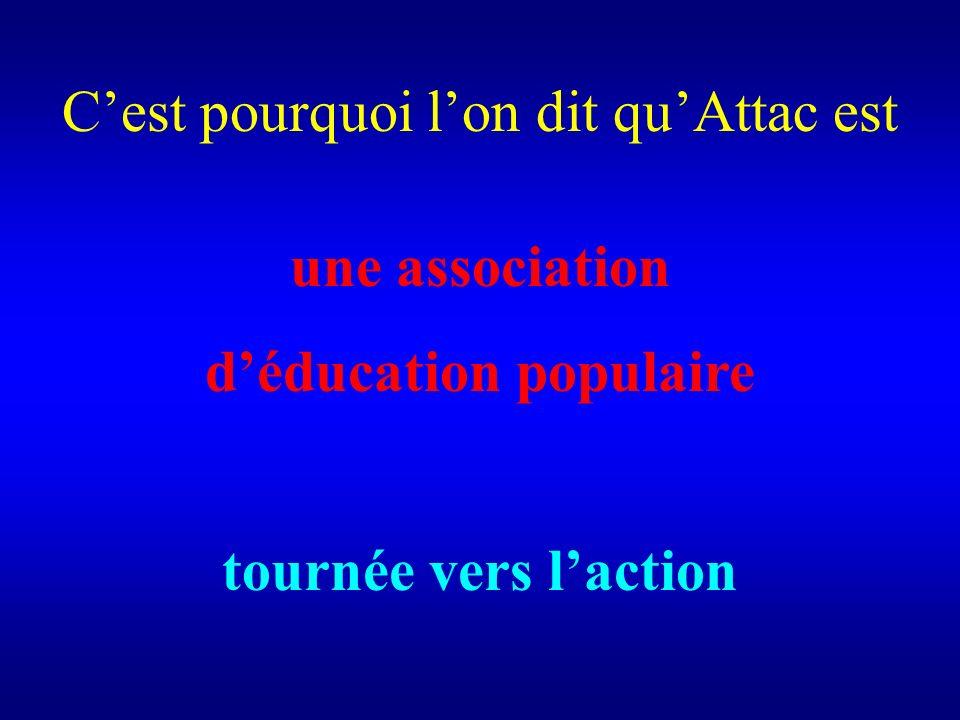 Cest pourquoi lon dit quAttac est une association déducation populaire tournée vers laction