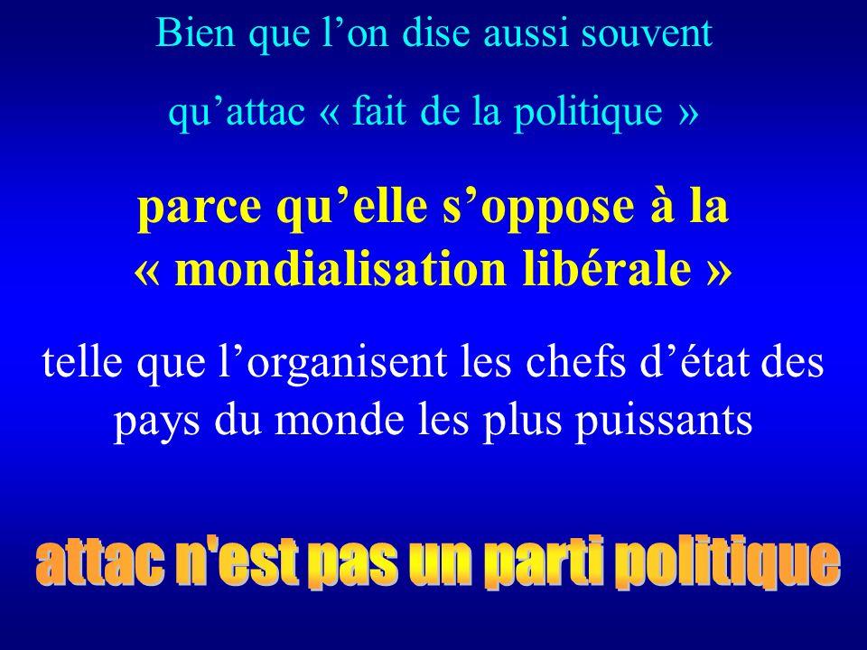 Bien que lon dise aussi souvent quattac « fait de la politique » parce quelle soppose à la « mondialisation libérale » telle que lorganisent les chefs détat des pays du monde les plus puissants