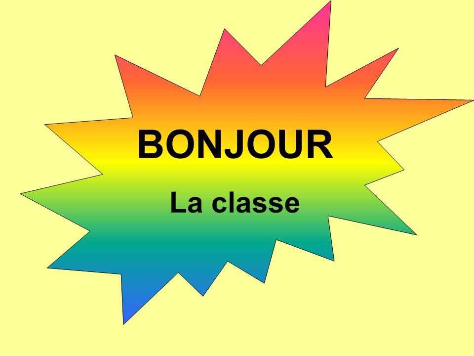 BONJOUR La classe