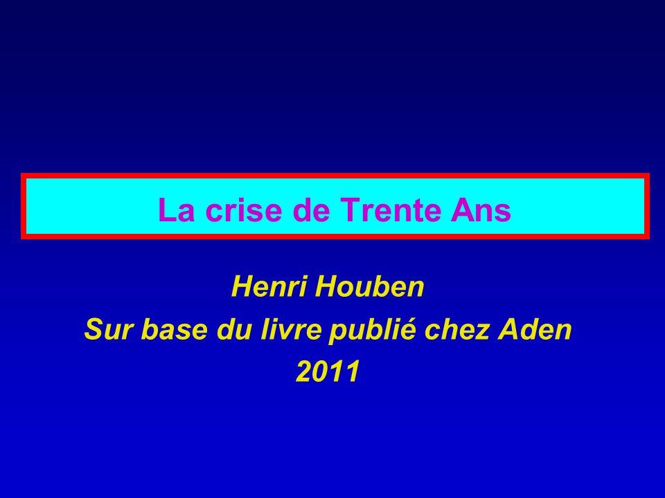 La crise de Trente Ans Henri Houben Sur base du livre publié chez Aden 2011
