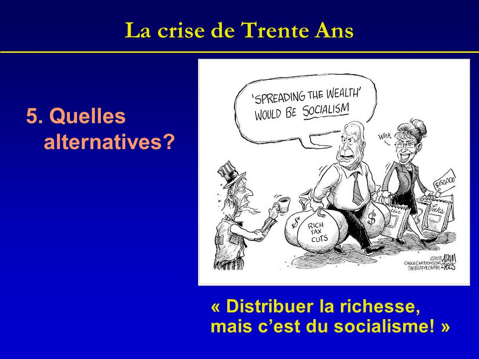 La crise de Trente Ans 5. Quelles alternatives. « Distribuer la richesse, mais cest du socialisme.