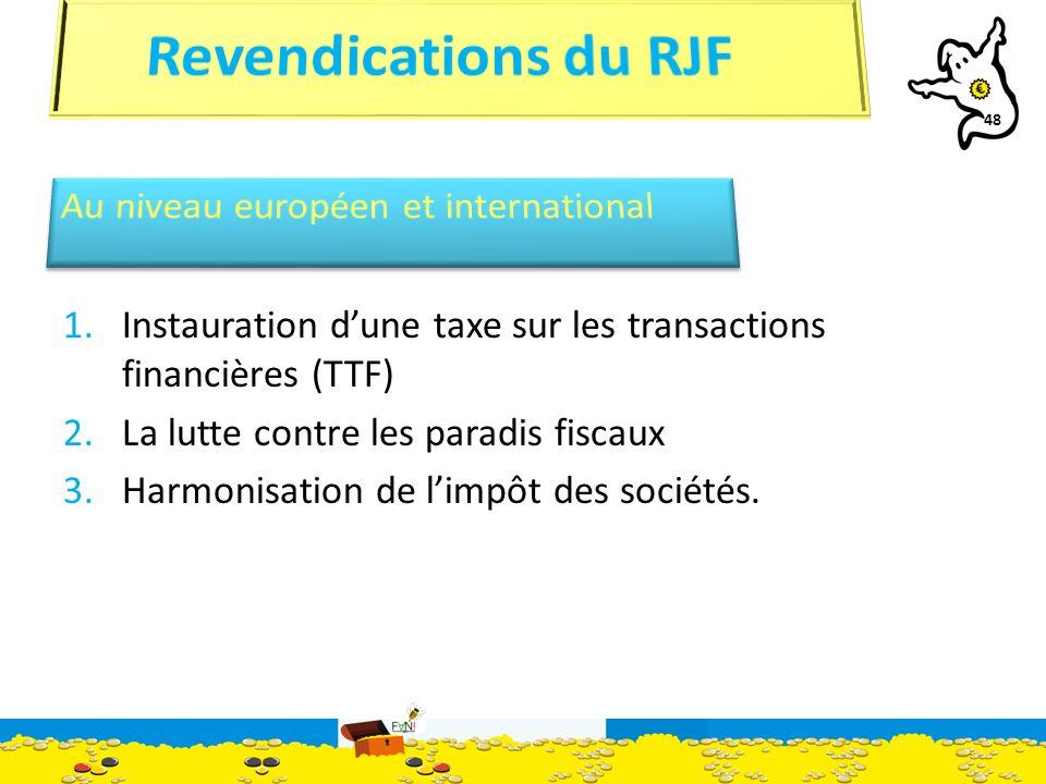 48 1.Instauration dune taxe sur les transactions financières (TTF) 2.La lutte contre les paradis fiscaux 3.Harmonisation de limpôt des sociétés.