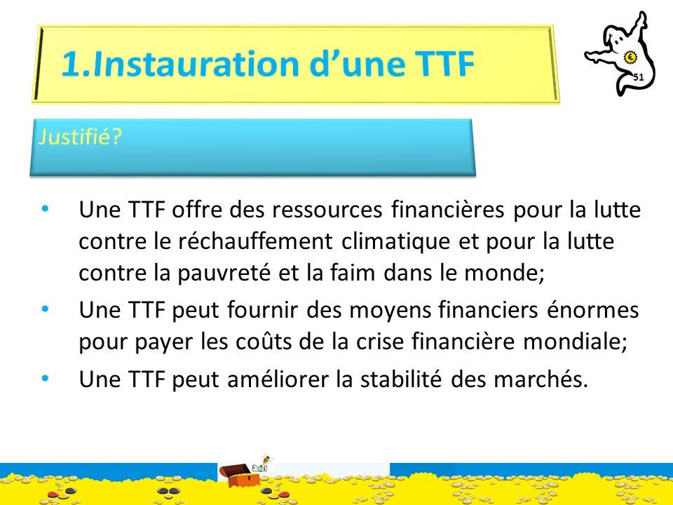 51 Une TTF offre des ressources financières pour la lutte contre le réchauffement climatique et pour la lutte contre la pauvreté et la faim dans le monde; Une TTF peut fournir des moyens financiers énormes pour payer les coûts de la crise financière mondiale; Une TTF peut améliorer la stabilité des marchés.