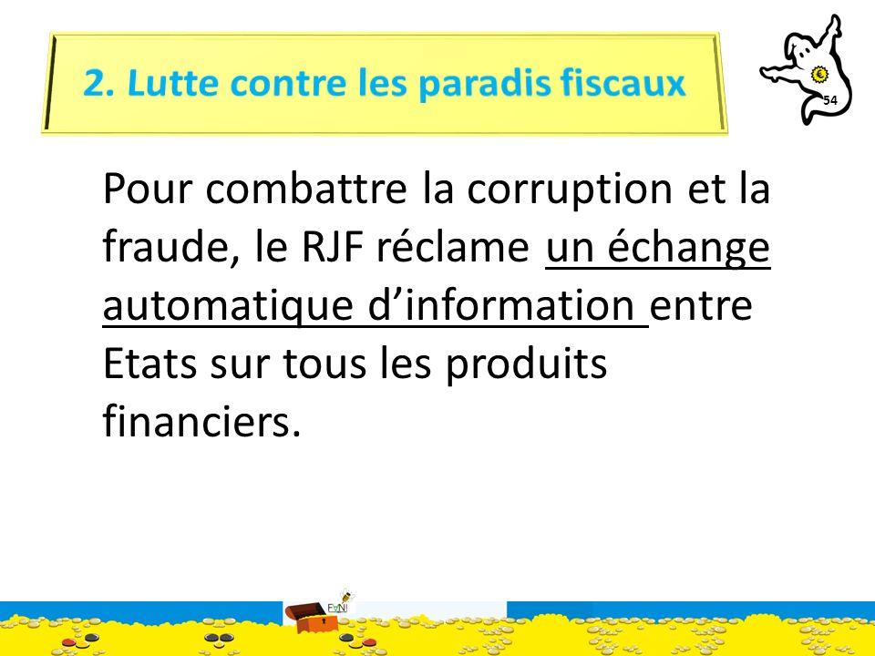 54 Pour combattre la corruption et la fraude, le RJF réclame un échange automatique dinformation entre Etats sur tous les produits financiers.