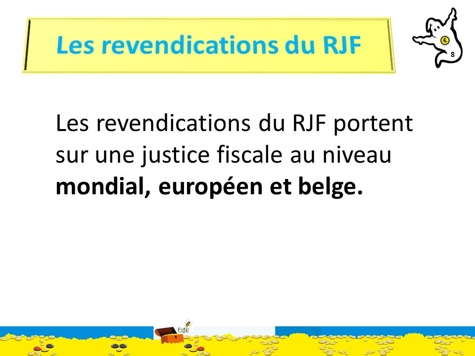 8 Les revendications du RJF portent sur une justice fiscale au niveau mondial, européen et belge.