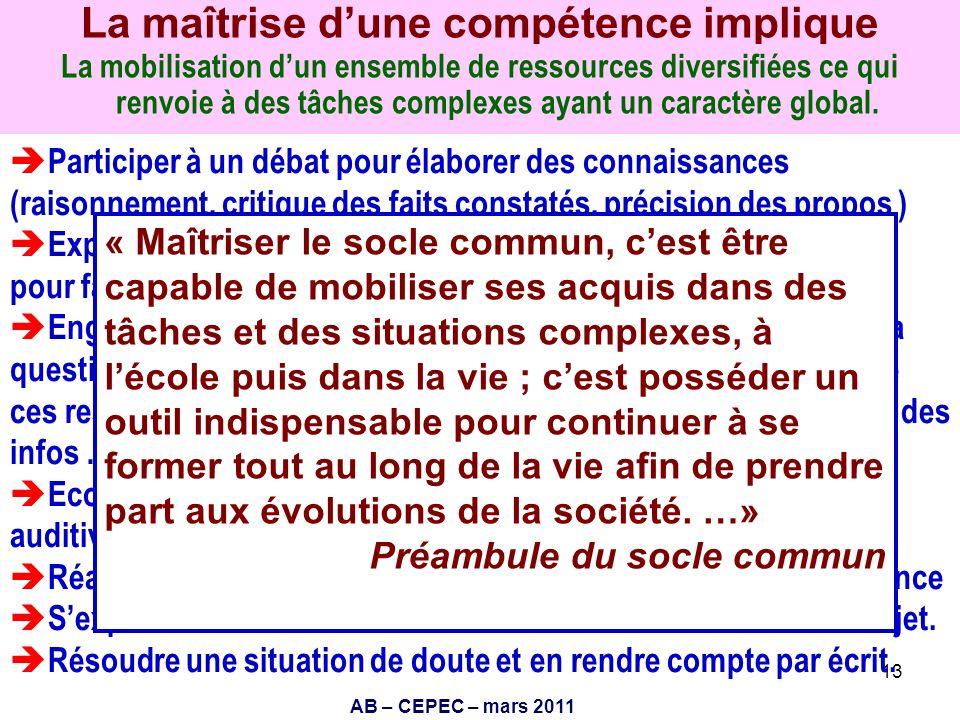AB – CEPEC – mars 2011 13 La maîtrise dune compétence implique La mobilisation dun ensemble de ressources diversifiées ce qui renvoie à des tâches com