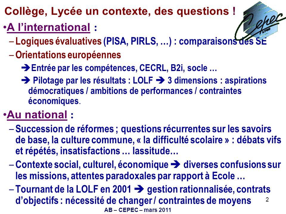 AB – CEPEC – mars 2011 2 Collège, Lycée un contexte, des questions ! A linternational : – Logiques évaluatives (PISA, PIRLS, …) : comparaisons des SE
