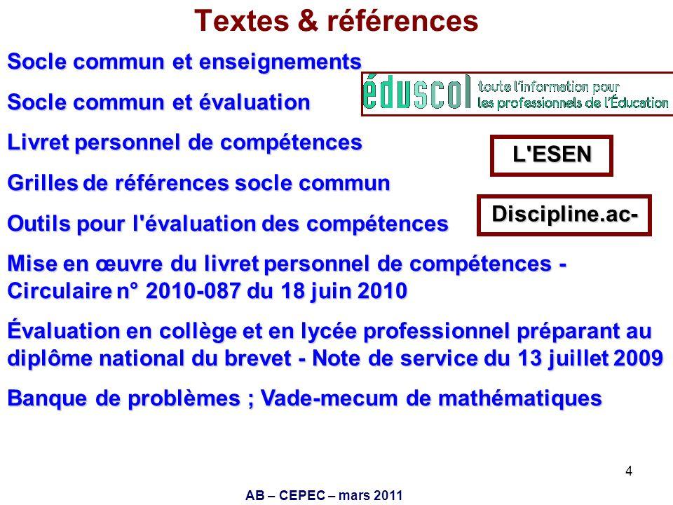 AB – CEPEC – mars 2011 4 Textes & références Socle commun et enseignements Socle commun et évaluation Livret personnel de compétences Grilles de référ