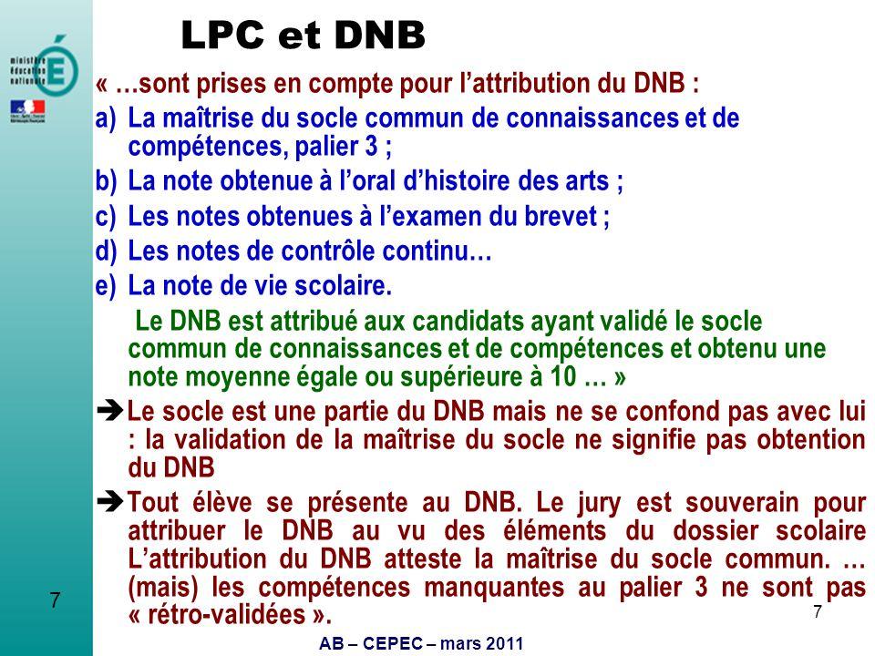 AB – CEPEC – mars 2011 7 LPC et DNB « …sont prises en compte pour lattribution du DNB : a)La maîtrise du socle commun de connaissances et de compétenc