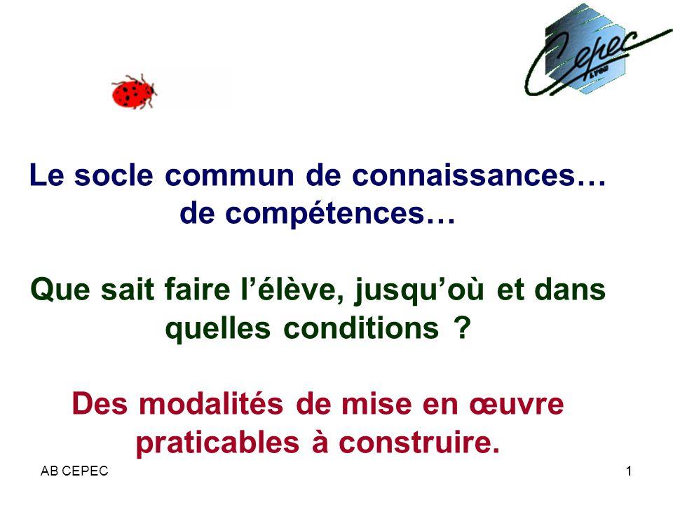 AB CEPEC11 Le socle commun de connaissances… de compétences… Que sait faire lélève, jusquoù et dans quelles conditions .