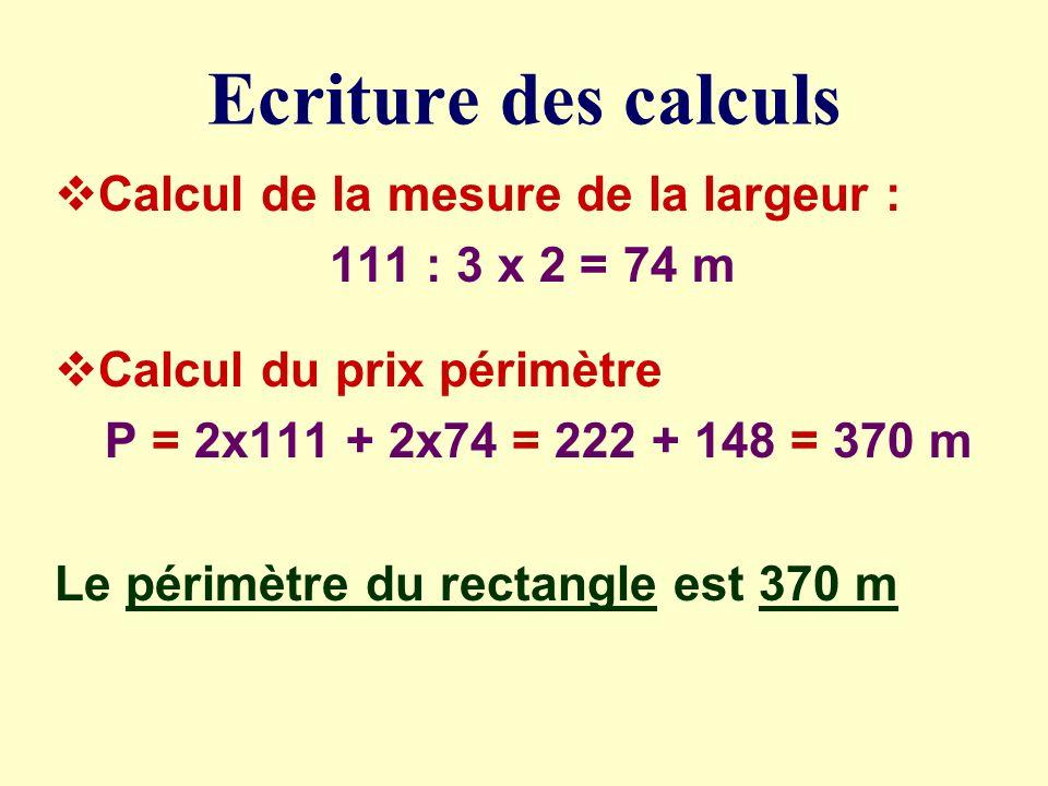 Les étapes de la démarche Un champ rectangulaire La longueur est de 111m La largeur égale 2/3 de la largeur ETAPE 1 : Calculer la mesure de la largeur ETAPE 2 : Calculer le périmètre