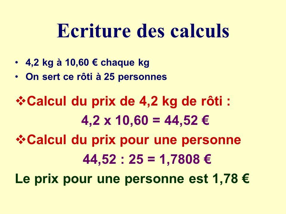 Les étapes de la démarche 4,2 kg de rôti 10,60 prix pour 1 kg On sert ce rôti à 25 personnes ETAPE 1 : Calculer le prix de 4,2 kg (pour 25 personnes) ETAPE 2 : Calculer le prix pour une personne.