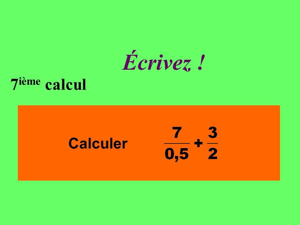 Réfléchissez ! 7 ième calcul Calculer
