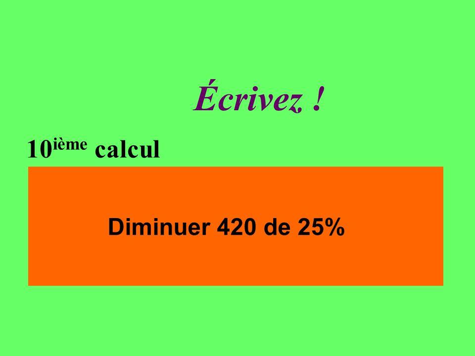 Réfléchissez ! 10 ième calcul Diminuer 420 de 25%