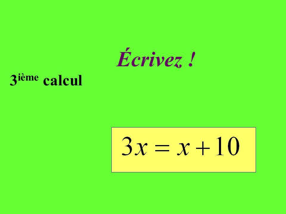 Réfléchissez! 3 ième calcul Jai 10 de plus que Jean ; ainsi jai 3 fois plus que lui. Combien a Jean ?