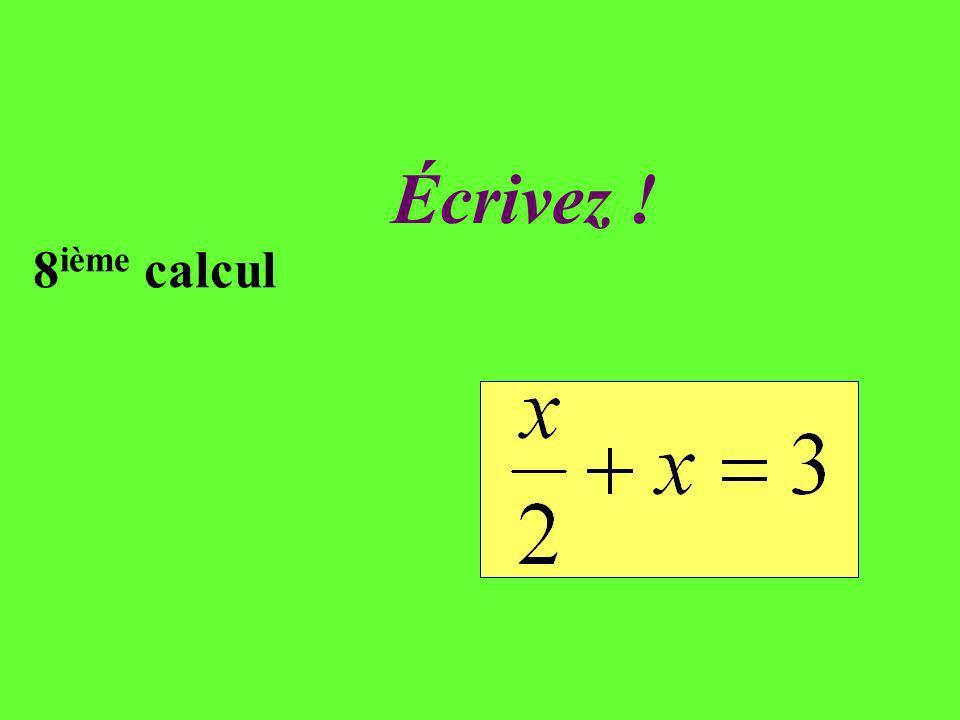 Réfléchissez ! 8 ième calcul Une baguette en bois et une demi-baguette mises bout à bout mesurent en tout 3 m. Quelle est la longueur dune baguette?