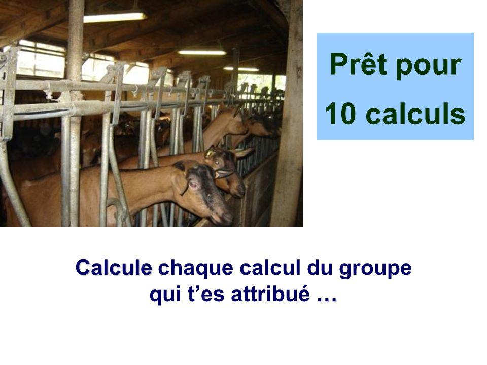Calcule … Calcule chaque calcul du groupe qui tes attribué … Prêt pour 10 calculs