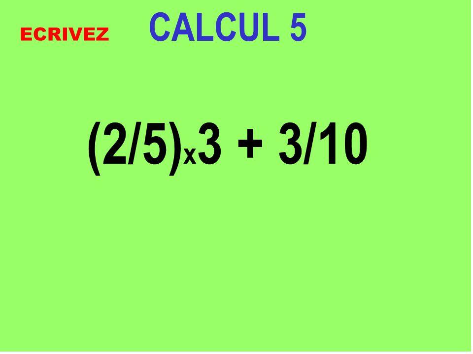CALCUL 5 (2/5) x 3 + 3/10 Réfléchissez