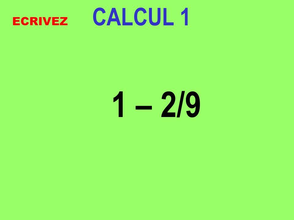 CALCUL 1 1 – 2/9 ECRIVEZ