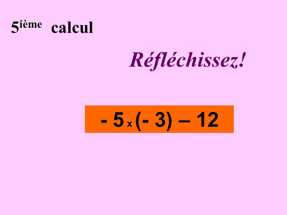 Écrivez ! 4 ième 4 ième calcul - 3 - (-7)